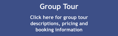 Group Tour Click here for group tour descriptions, pricing and booking information